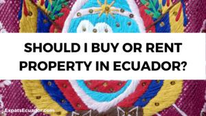 Buy or Rent Property in Ecuador_