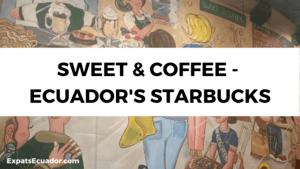 Sweet & Coffee - Ecuador's Starbucks