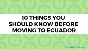 10 Things You Should Know Before Moving to Ecuador