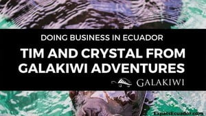 Galakiwi Adventures - Doing Business in Ecuador Interview